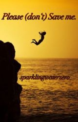 Please (don't) Save me. by sparklingwaterzero