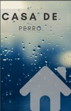 CASA DE PERRO by marcoletona98
