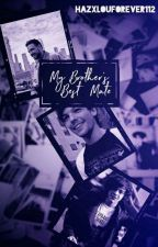 My Brother's Best Mate | Larry Stylinson Fanfic ✔ by hazxlouforever112