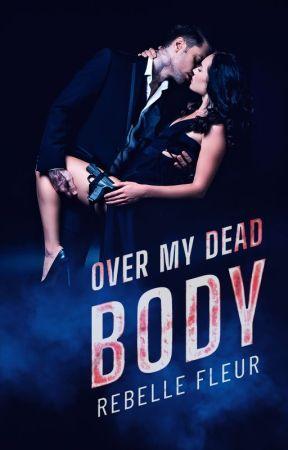 Over My Dead Body by RebelleFleur00