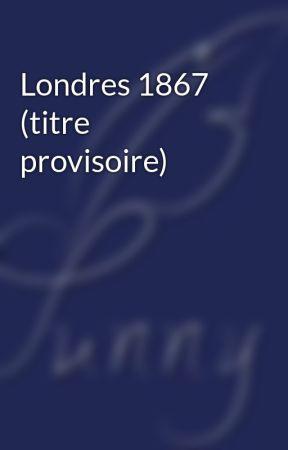Londres 1867 (titre provisoire) by minisunshiine