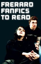 Frerard Fanfics to Read by gerardspotato