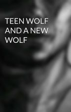 TEEN WOLF AND A NEW WOLF by VoidStiles04
