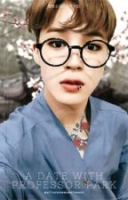 A Date With Professor Park || 박 지민 by mr_kriswuyifan