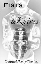 Fists and Knives (A Harry Styles Fanfiction) by CreateAHarryStories