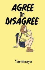Agree Or Disagree ✓ by Yarainaya