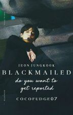 Blackmailed➷ j.jk 18+ by CocoFudge07