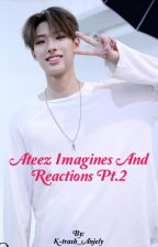 Ateez imagines and reactions Pt. 2 (Finished) by K-trash_Anjely