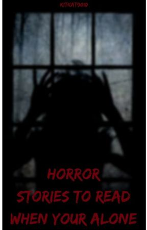 Horror Stories To Read When Your Alone by SpookyCharm