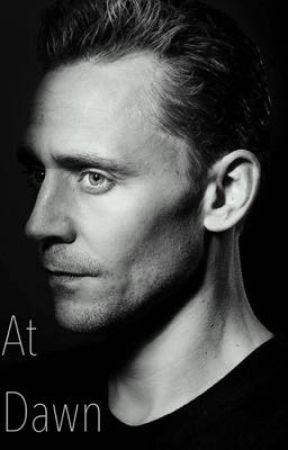 At Dawn [Tom Hiddleston X Reader] by redink17