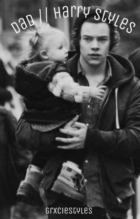 Dad // Harry Styles *Removed for  Editing* by grxciestyles