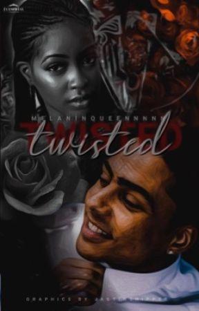TWISTED | SLOW UPDATES by melaninqueennnnn