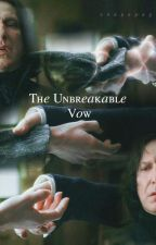 The Unbreakable Vow  (A Severus Snape Love Story) by Chrystal_Mingaracal
