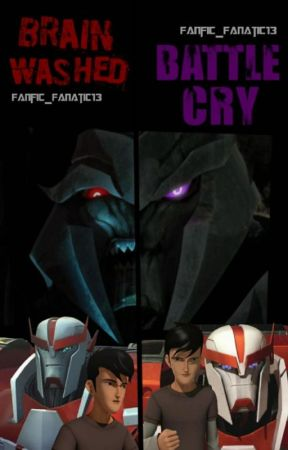 BRAINWASHED    BATTLE CRY (Transformers Prime) by Fanfic_Fanatic13