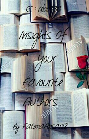 Insights Of Your Favourite Authors. by FatimaAnsari12
