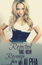 Rejected And Now Revenge For Mr. Alpha(BOOK 2 OF TRILOGY) by awshlay