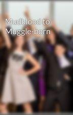 Mudblood to Muggle-born by thatcanadiantimelady