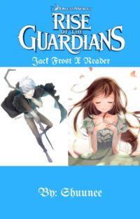 Rise of the Guardians (Jack Frost X Reader) [Discontinued] cover