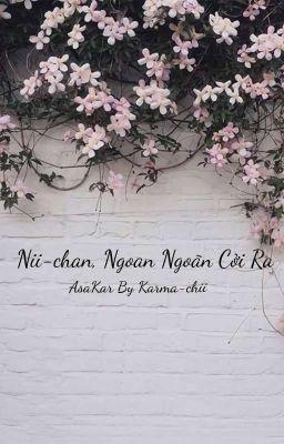 Đọc truyện [AsaKar] Nii-Chan, Ngoan Ngoãn Cởi Ra!