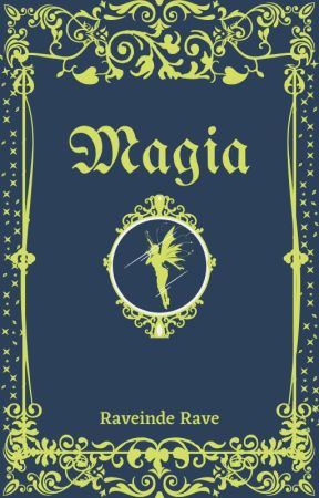 Magia [Short Story] by RaveindeRave