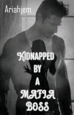 Kidnapped by A Mafia Boss (Under Editing) by Ariahjem