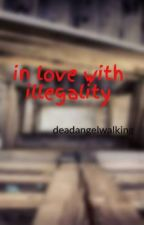 in love with illegality by deadangelwalking