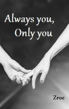Always you, Only you by Zroe_z