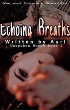Echoing Breaths |✔️ (Unspoken words book 2)  by starrytrails