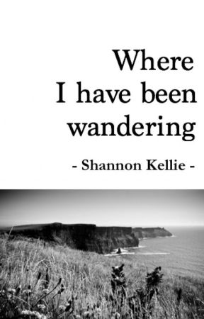 Where I Have Been Wandering by ShannonKellie