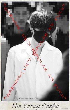 WARNING: HE'S BIPOLAR AS FUCK (Yoongi X Reader) ⚠DISCONTINUED: CLIFFHANGER⚠ by krstnnnbtchss