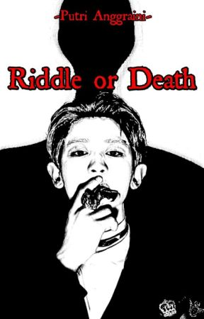 RIDDLE or DEATH (Hiatus) by PutriAnggraini156