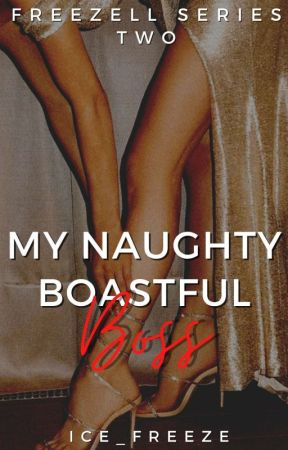 My Naughty Boastful Boss (Freezell #2) [COMPLETED] by Ice_Freeze