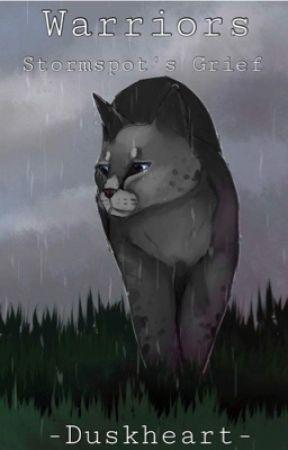 Warriors: Stormspot's Grief by -Duskheart-