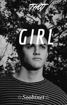 THAT GIRL • Ethan Dolan✔ by Soobinet