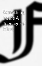 Something Inside A Teenager's Mind by FedericaLeanza