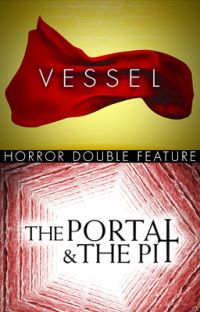 """HORROR DOUBLE FEATURE! """"Vessel"""" and """"The Portal and The Pit"""" cover"""