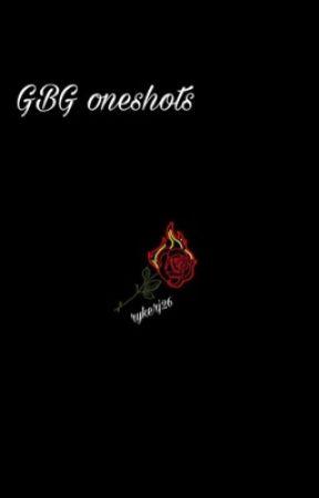 GBG oneshots  by rykerj26