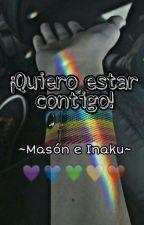 ¡Quiero estar contigo! ~Mason e Inaku~ by Shushukura