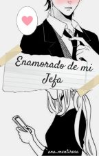 Enamorado de mi Jefa by ana_mentirosa