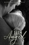 His Angel    Completed ✓ cover
