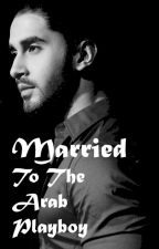 Married To The Arab Playboy by kariwrites