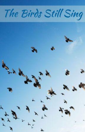The Birds Still Sing by hewholivesinthedark