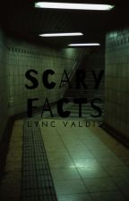 Scary Facts by lyncthewicked