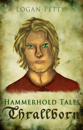 Hammerhold Tales: Thrallborn by HammerholdTales
