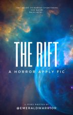 THE RIFT + a horror apply fic by emeraldwarrior3