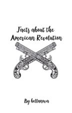 Facts about the American Revolution [Completed] by BellaNova_