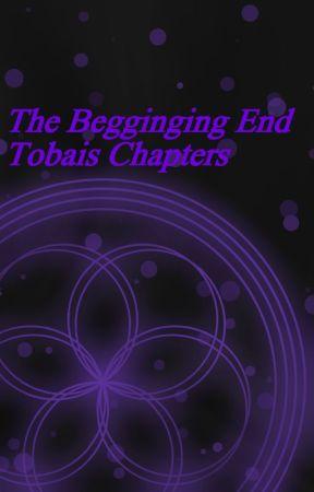 The Beginning End: Tobias Chapters by BiKittyGoatBoi