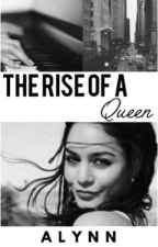 The Rise Of A Queen by ellaawrites