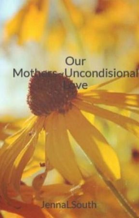 Our Mothers~Uncondisional Love by JennaLSouth