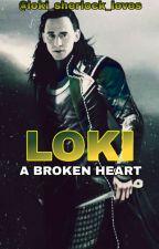 A Broken Heart [A Loki Fanfiction] [COMPLETED] by loki_sherlock_loves